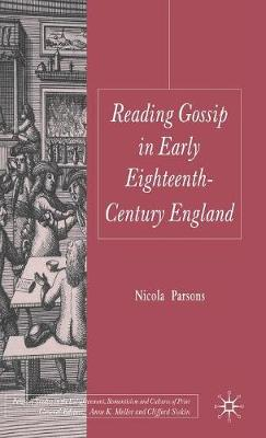 Reading Gossip in Early Eighteenth-Century England - Palgrave Studies in the Enlightenment, Romanticism and Cultures of Print (Hardback)