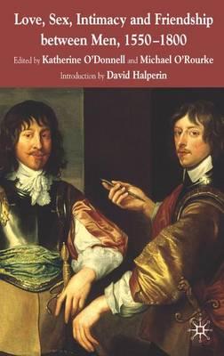Love, Sex, Intimacy and Friendship Between Men, 1550-1800 (Paperback)