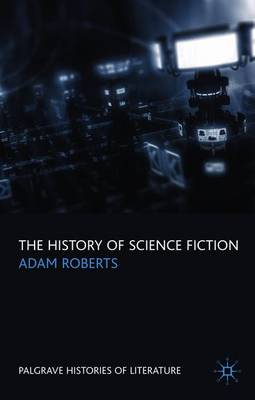 The History of Science Fiction - Palgrave Histories of Literature (Paperback)