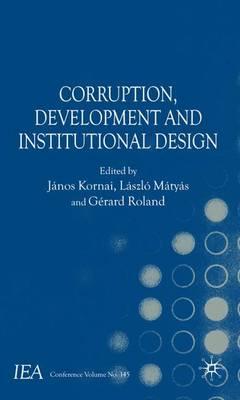 Corruption, Development and Institutional Design - International Economic Association Series (Hardback)
