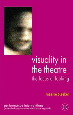Visuality in the Theatre: The Locus of Looking - Performance Interventions (Hardback)