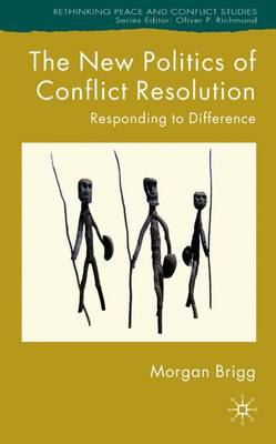 The New Politics of Conflict Resolution: Responding to Difference - Rethinking Peace and Conflict Studies (Hardback)