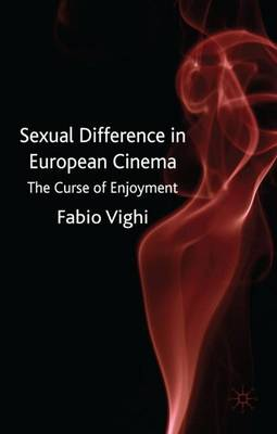 Sexual Difference in European Cinema: The Curse of Enjoyment (Hardback)