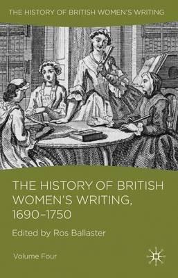 The History of British Women's Writing, 1690 - 1750: Volume Four - History of British Women's Writing (Hardback)