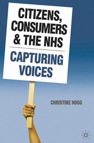 Citizens, Consumers and the NHS: Capturing Voices (Paperback)