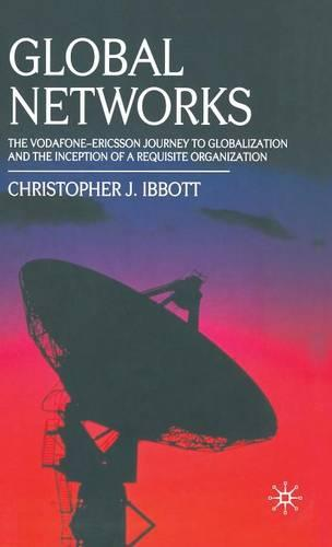 Global Networks: The Vodafone-Ericsson Journey to Globalization and the Inception of a Requisite Organization (Hardback)