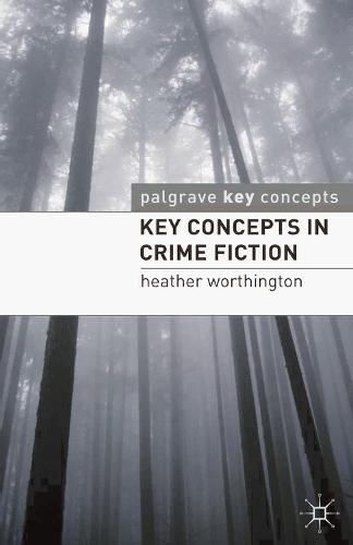 Key Concepts in Crime Fiction - Palgrave Key Concepts: Literature (Paperback)