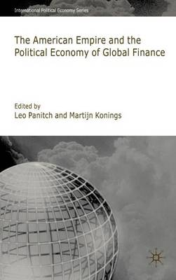 American Empire and the Political Economy of Global Finance - International Political Economy Series (Hardback)