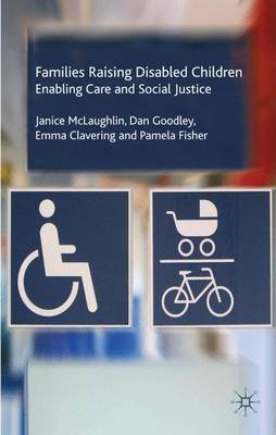 Families Raising Disabled Children: Enabling Care and Social Justice (Hardback)