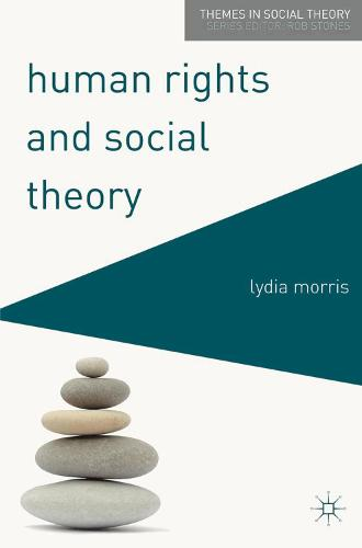 Human Rights and Social Theory - Themes in Social Theory (Paperback)