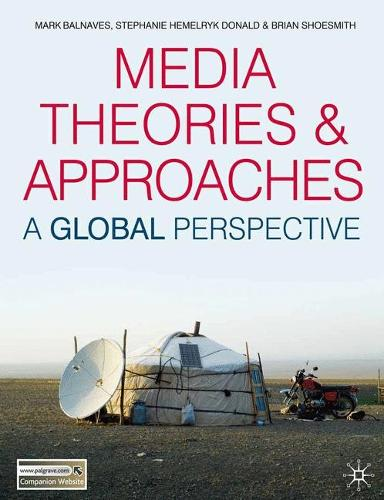 Media Theories and Approaches: A Global Perspective (Paperback)
