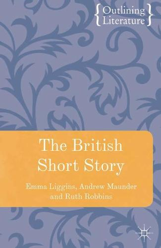 The British Short Story - Outlining Literature (Hardback)