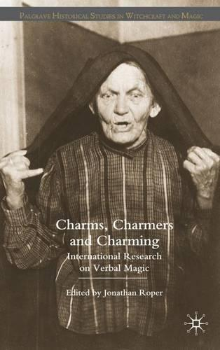 Charms, Charmers and Charming: International Research on Verbal Magic - Palgrave Historical Studies in Witchcraft and Magic (Hardback)