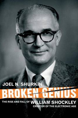Broken Genius: The Rise and Fall of William Shockley, Creator of the Electronic Age - Macmillan Science (Paperback)