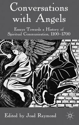 Conversations with Angels: Essays Towards a History of Spiritual Communication, 1100-1700 (Hardback)