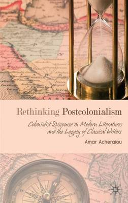 Rethinking Postcolonialism: Colonialist Discourse in Modern Literatures and the Legacy of Classical Writers (Hardback)