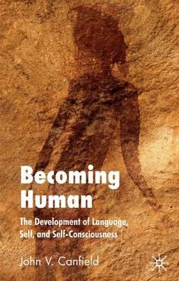 Becoming Human: The Development of Language, Self and Self-Consciousness (Hardback)