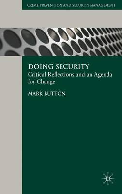 Doing Security: Critical Reflections and an Agenda for Change - Crime Prevention and Security Management (Hardback)
