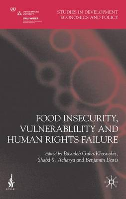 Food Insecurity, Vulnerability and Human Rights Failure - Studies in Development Economics and Policy (Hardback)