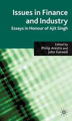 Issues in Finance and Industry: Essays in Honour of Ajit Singh (Hardback)