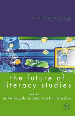 The Future of Literacy Studies - Palgrave Advances in Language and Linguistics (Paperback)