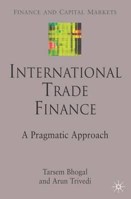 International Trade Finance: A Pragmatic Approach - Finance and Capital Markets Series (Hardback)
