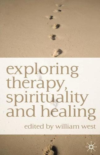 Exploring Therapy, Spirituality and Healing (Paperback)