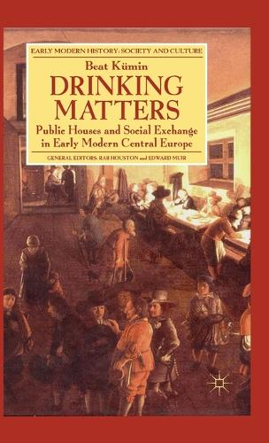 Drinking Matters: Public Houses and Social Exchange in Early Modern Central Europe - Early Modern History: Society and Culture (Hardback)