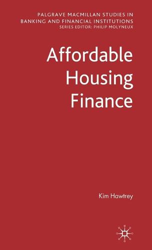 Affordable Housing Finance - Palgrave Macmillan Studies in Banking and Financial Institutions (Hardback)