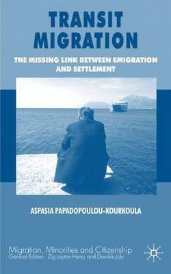 Transit Migration: The Missing Link Between Emigration and Settlement - Migration Minorities and Citizenship (Hardback)