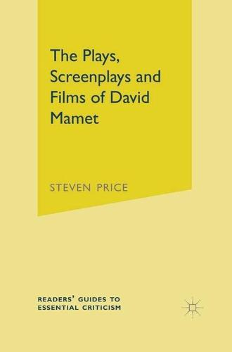 The Plays, Screenplays and Films of David Mamet - Readers' Guides to Essential Criticism (Hardback)