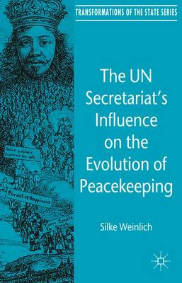 The UN Secretariat's Influence on the Evolution of Peacekeeping - Transformations of the State (Hardback)