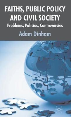 Faiths, Public Policy and Civil Society: Problems, Policies, Controversies (Hardback)
