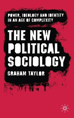 The New Political Sociology: Power, Ideology and Identity in an Age of Complexity (Hardback)