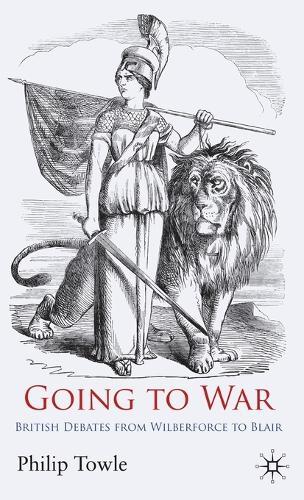 Going to War: British Debates from Wilberforce to Blair (Hardback)