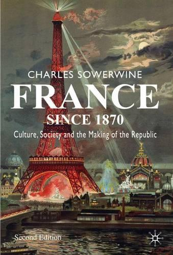 France since 1870: Culture, Society and the Making of the Republic (Hardback)