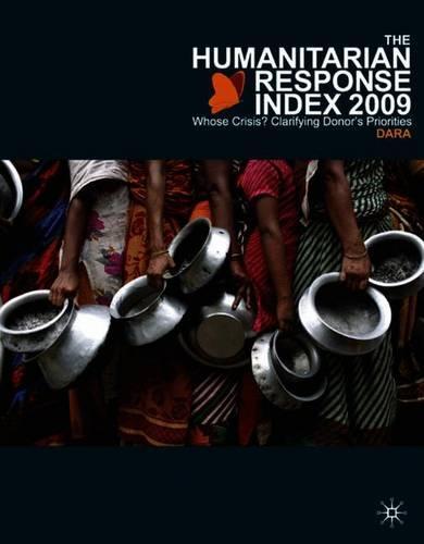 The Humanitarian Response Index (HRI) 2009: Whose Crisis? Clarifying Donor's Priorities (Paperback)