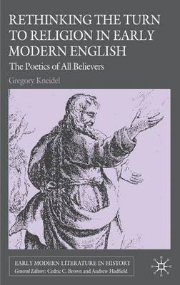 Rethinking the Turn to Religion in Early Modern English Literature: The Poetics of All Believers - Early Modern Literature in History (Hardback)
