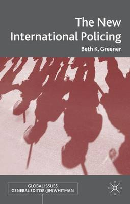 The New International Policing - Global Issues (Hardback)