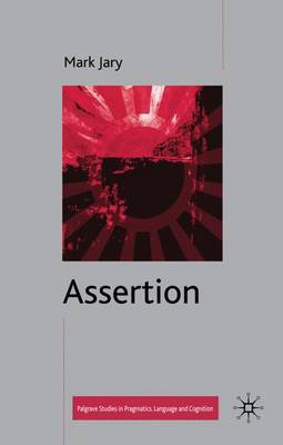Assertion - Palgrave Studies in Pragmatics, Language and Cognition (Hardback)