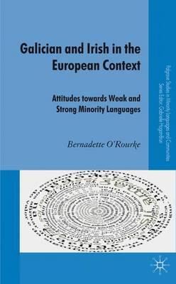 Galician and Irish in the European Context: Attitudes Towards Weak and Strong Minority Languages - Palgrave Studies in Minority Languages and Communities (Hardback)