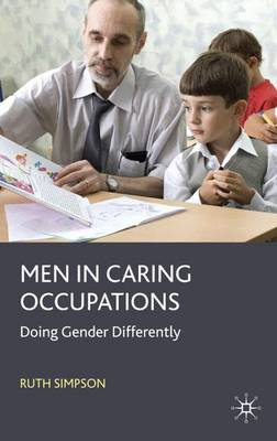 Men in Caring Occupations: Doing Gender Differently (Hardback)