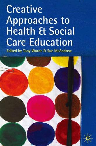 Creative Approaches to Health and Social Care Education: Knowing Me, Understanding You (Paperback)