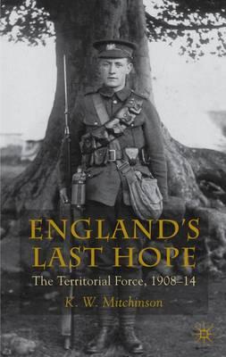England's Last Hope: The Territorial Force, 1908-14 (Hardback)