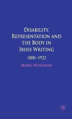 Disability, Representation and the Body in Irish Writing: 1800-1922 (Hardback)