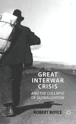The Great Interwar Crisis and the Collapse of Globalization (Hardback)