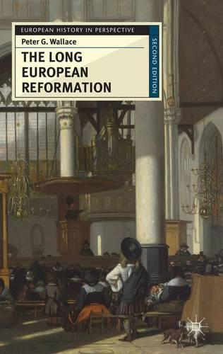 The Long European Reformation: Religion, Political Conflict, and the Search for Conformity, 1350-1750 - European History in Perspective (Paperback)
