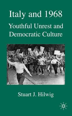 Italy and 1968: Youthful Unrest and Democratic Culture (Hardback)