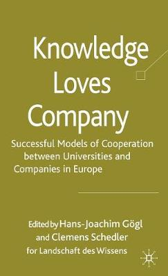 Knowledge Loves Company: Successful Models of Cooperation between Universities and Companies in Europe (Hardback)