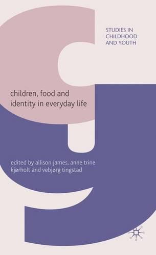 Children, Food and Identity in Everyday Life - Studies in Childhood and Youth (Hardback)